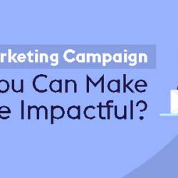Email Marketing Campaign: How You Can Make It More Impactful?